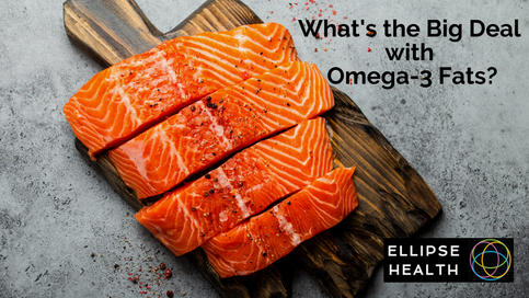 What's the Big Deal with Omega-3 Fats?