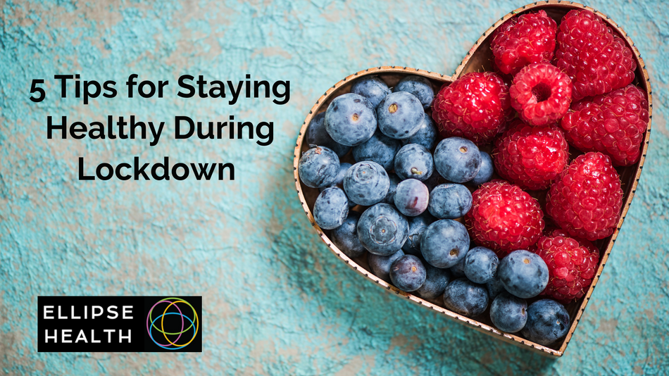 5 Tips for Staying Healthy During Lockdown