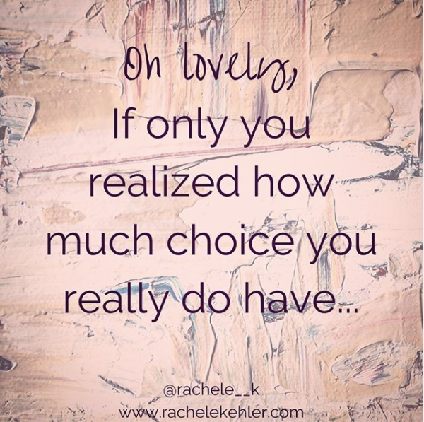 DO you realize how much choice you have?