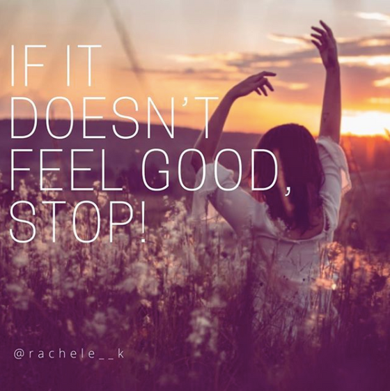 If It Doesn't Feel Good, Stop