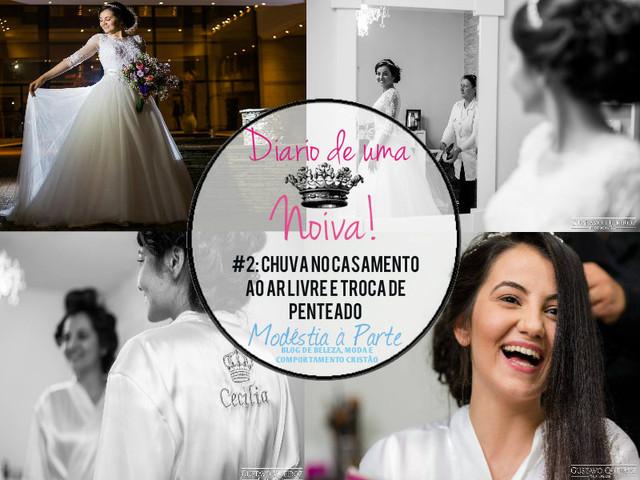 Diário de uma noiva #2 - Parte dois: Chuva no casamento ao ar livre e troca de penteado!