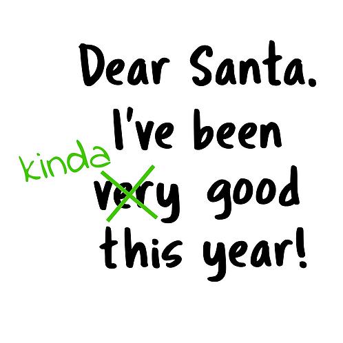 Dear Santa. I've been very kinda good this year, textiltryck