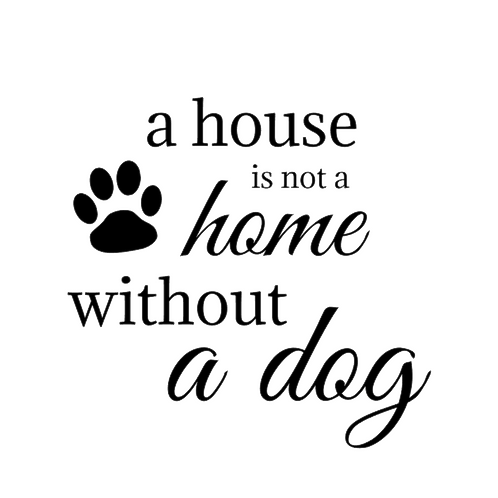 a house is not a home without a dog, skyltdekal