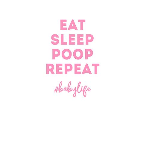 EAT SLEEP POOP REPEAT #babylife