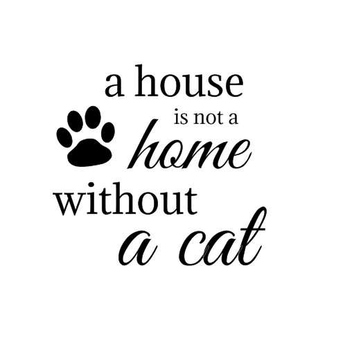 a house is not a home without a cat, skyltdekal