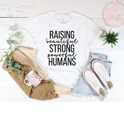 Raising Beautiful Strong Powerful Humans Tee