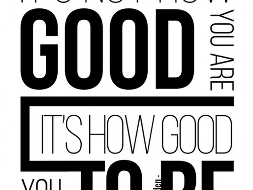 'It's Not How Good You Are it's How Good You Want To Be'