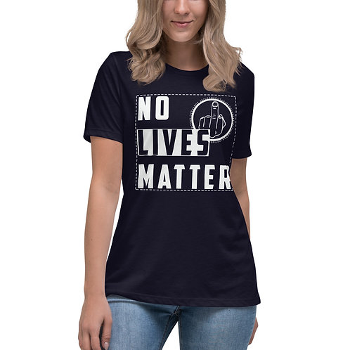 Women's Relaxed T-Shirt - NO LIVES MATTER