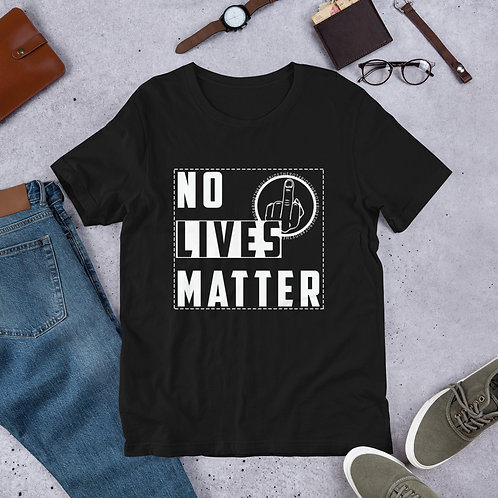 Short-Sleeve Unisex T-Shirt - NO LIVES MATTER