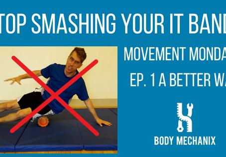 Stop Smashing Your IT Band. Movement Mondays Ep. 1