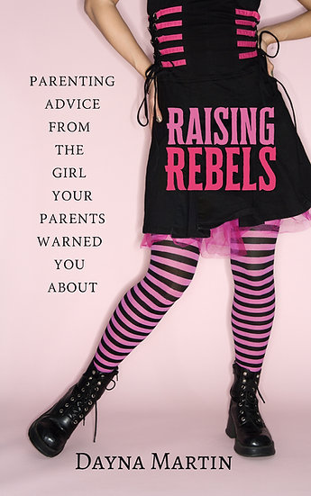 Raising Rebels: Parenting advice from the girl your parents warned you about