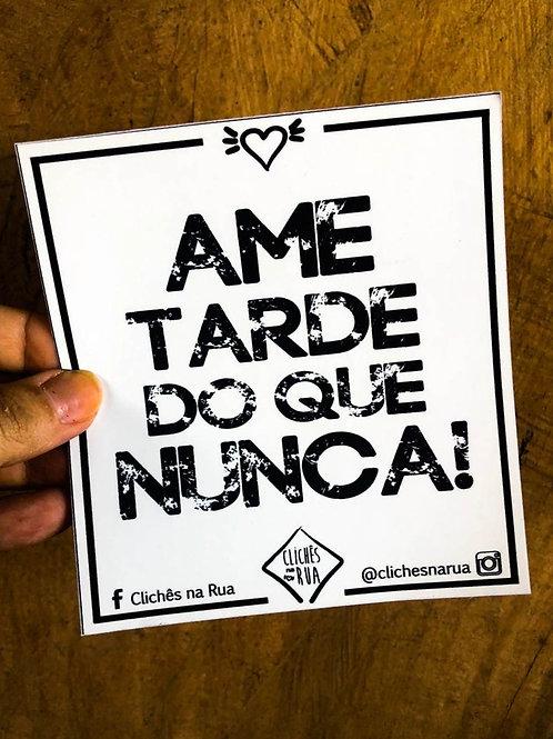 AME TARDE DO QUE NUNCA - ADESIVO