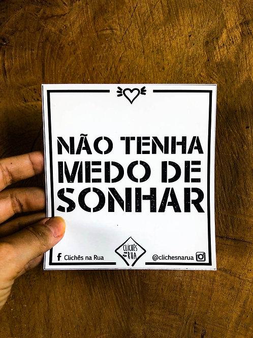 NÃO TENHA MEDO DE SONHAR - ADESIVO