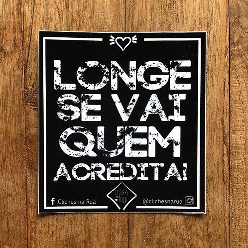 LONGE SE VAI QUEM ACREDITA - ADESIVO