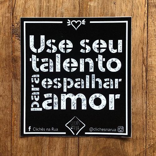 USE SEU TALENTO PARA ESPALHAR AMOR - ADESIVO P