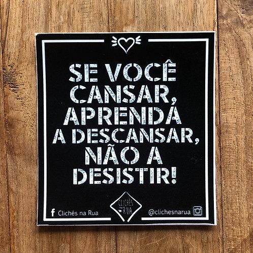 SE VOCÊ CANSAR - ADESIVO