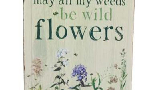 """May all my weeds be wild flowers"" - Tin Sign"