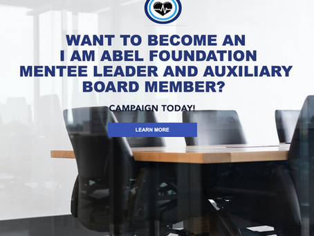 Want to become an I Am Abel Foundation Mentee Leader/Auxiliary Board Member? Campaign Today!
