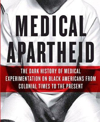 MEDICAL APARTHEID:The Dark History Of Medical Experimentation On Black Americans From Colonial Times
