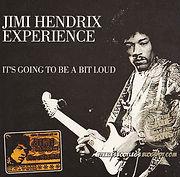 It's going to be a bit loud/jimi hendrix cd bootleg 1969