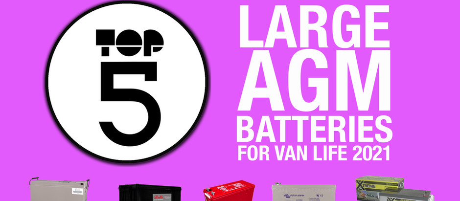 TOP 5 - LARGE AGM LEISURE BATTERIES FOR VAN LIFE 2021