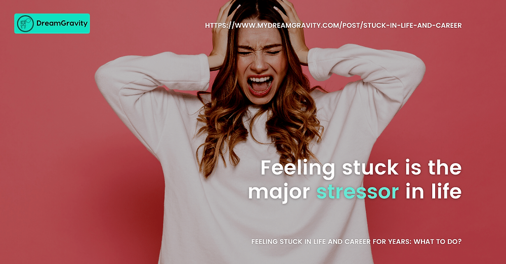 Feeling stuck is the major stressor in life