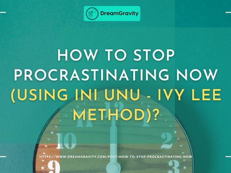 How to Stop Procrastinating Now (Using INI UNU - Ivy Lee Method)