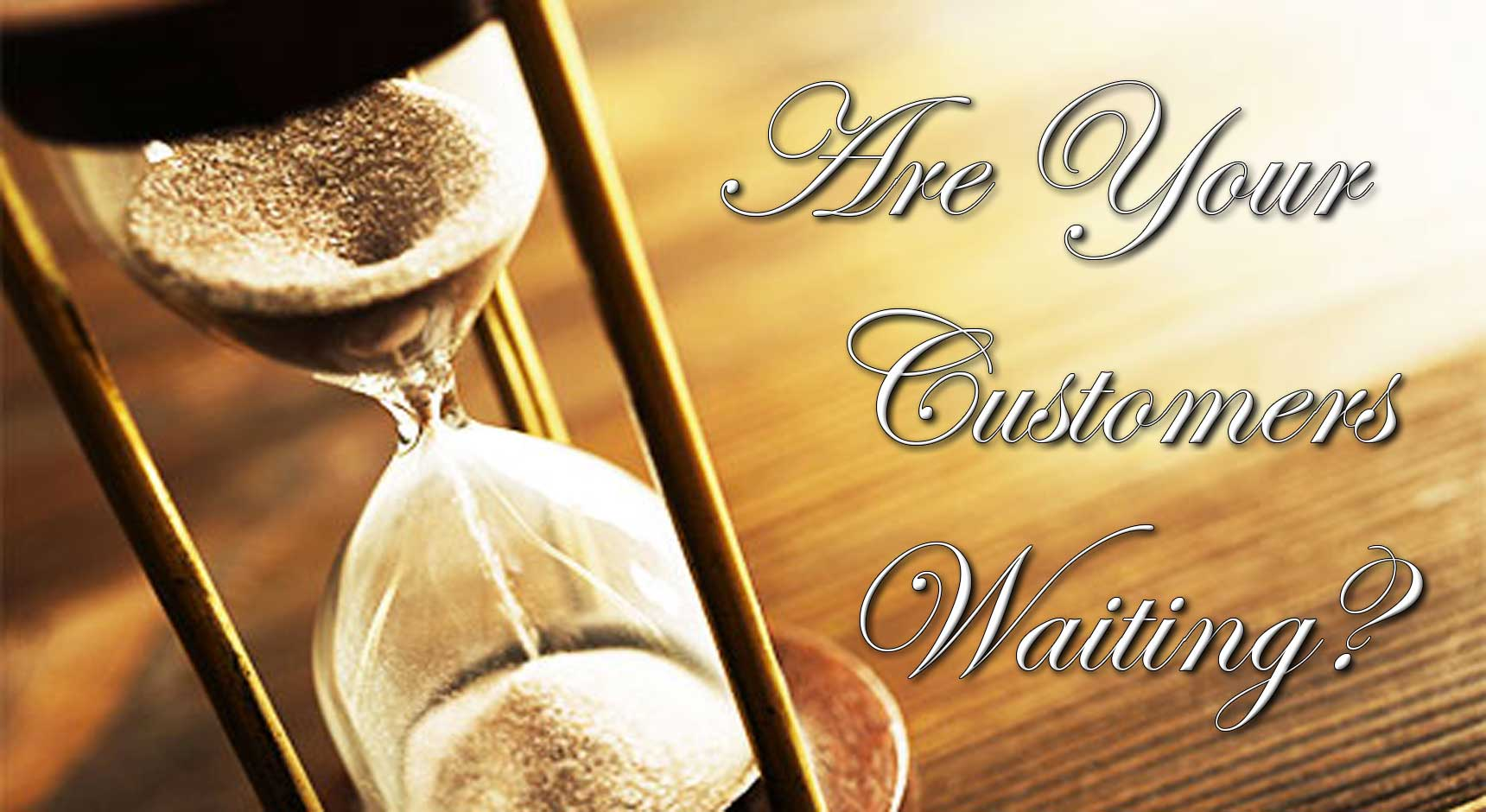 Are Your Customers Waiting