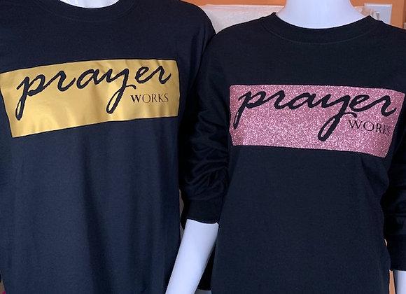 Prayer Works Long Sleeve Tee's