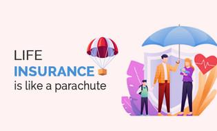 Life Insurance is like a parachute