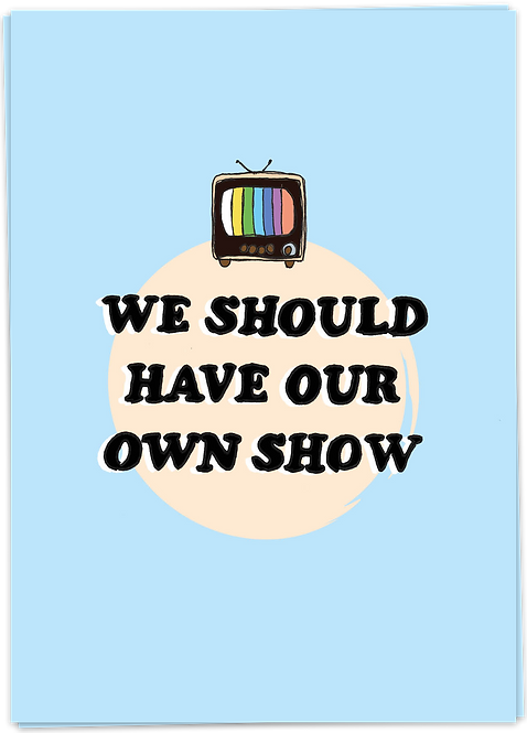 OUR OWN SHOW