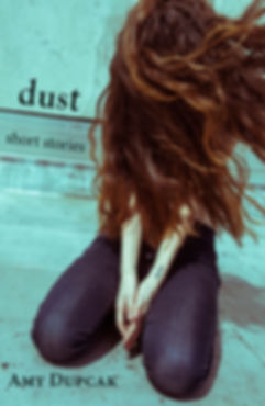 Dust short stories, Dust, Short Stories, Amy Dupcak