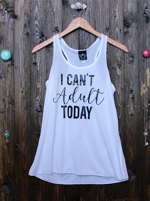 I Can't Adult Today Tank- White