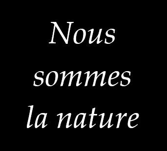 nous sommes la nature