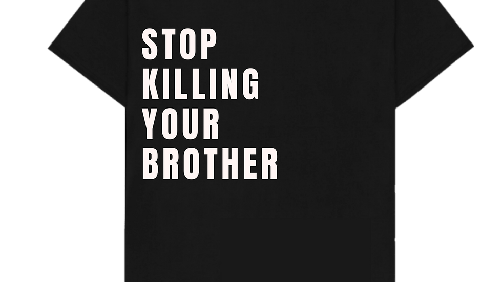 STOP KILLING YOUR BROTHER TEE