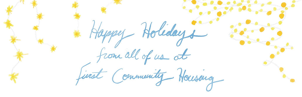 Happy Holidays from all of us at First Community Housing