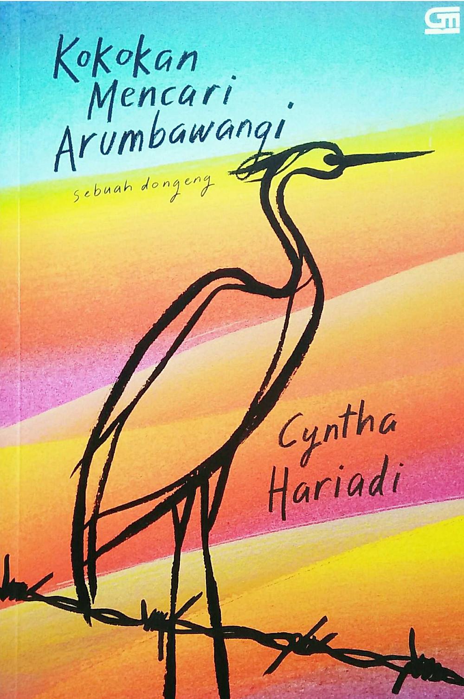 Judul : Kokokan Mencari Arumbawangi Penulis : Cyntha Hariadi Penerbit : Gramedia Pustaka Utama Cetak : Pertama, Juli 2020 Tebal : vii+337 halaman ISBN : 978-602-06-4025-9
