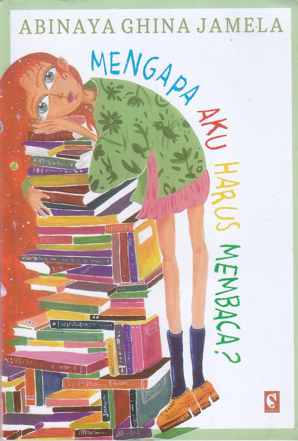 Judul: Mengapa Aku Harus Membaca? Penulis: Abinaya Ghina Jamela, Penerbit: Gorga, Cetak: Kedua, Februari 2020, Tebal: 109 halaman, ISBN: 978-623-91417-2-1