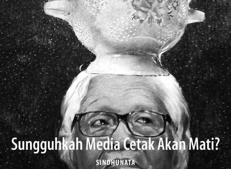 Sungguhkah Media Cetak Akan Mati?