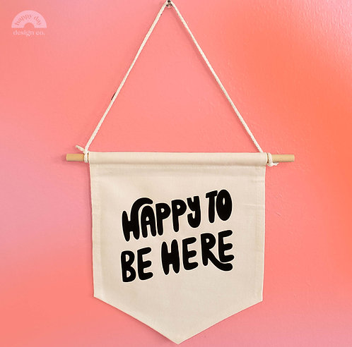 Happy to Be Here Canvas Banner