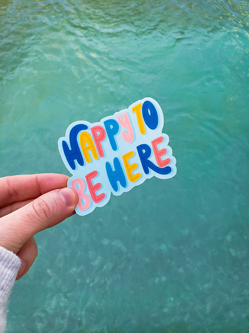 Happy to be Here Sticker