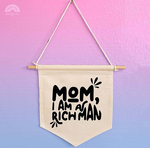 Mom I am a Rich Man Canvas Banner