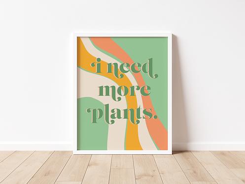 I Need More Plants Print