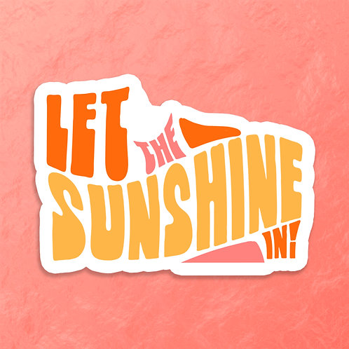 Let the Sunshine In Sticker