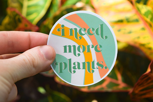 I Need More Plants Sticker