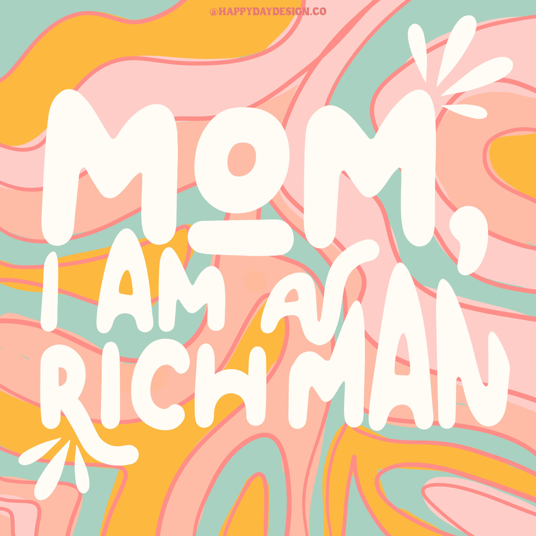 Mom, I am a rich man