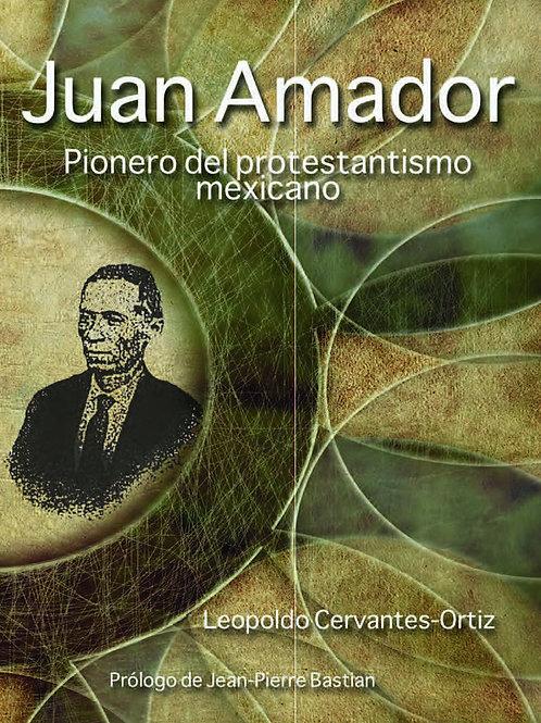 JUAN AMADOR PIONERO DEL PROTESTANTISMO MEXICANO