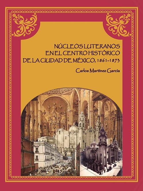 NÚCLEOS LUTERANOS EN EL CENTRO HISTÓRICO DE LA CIUDAD DE MÉXICO, 1861-1873