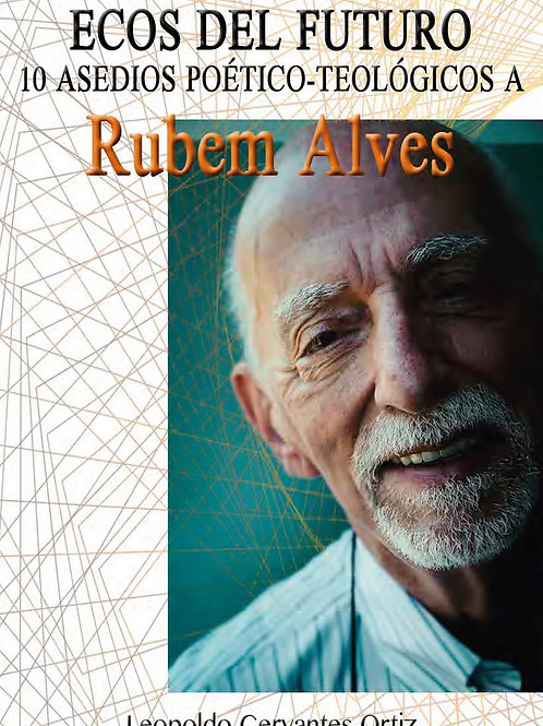 ECOS DEL FUTURO 10 asedios poéticos-teológicos a Rubem Alves