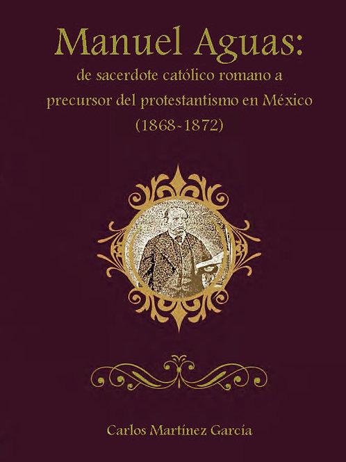 Manuel Aguas: De sacerdote católico a precursor del protestantismo en México